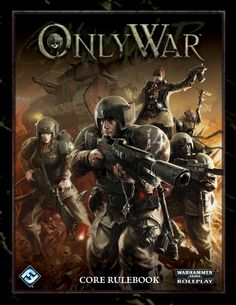 Only War rpg for the Imperial Guard, covering warhammer 40k, published by Fantasy Flight Games