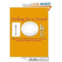 Cooking for a Crowd: Help for Great Family Cooks Who Need to Prep, Cook, and Survive Cooking for Large Events.