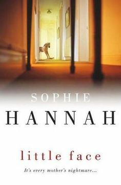 Little Face by Sophie Hannah. PP: All of Sophie's crime novels are brilliant. This is the first.