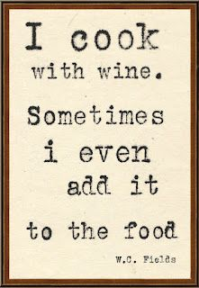 I cook with wine. Sometimes I even add it to the food. ~ W. C. Fields