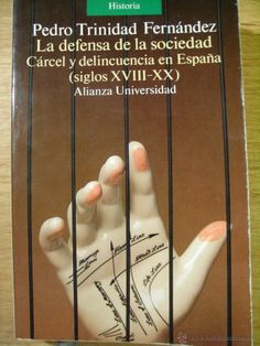 LA DEFENSA DE LA SOCIEDAD CARCEL Y DELINCUENCIA EN ESPAÑA (SS. XVIII – XX)