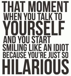 It's not my fault that I say hilarious things... ;)