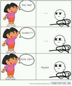 Funny pictures about Every time I watch Dora. Oh, and cool pics about Every time I watch Dora. Also, Every time I watch Dora. Funny Shit, Crazy Funny Memes, Really Funny Memes, Funny Relatable Memes, Wtf Funny, Funny Posts, Hilarious, Funny Stuff, Rage Comics