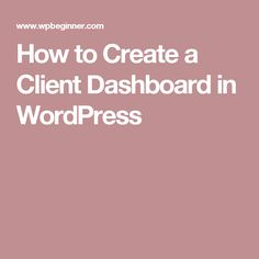 How to Create a Client Dashboard in WordPress