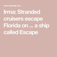 Irma: Stranded cruisers escape Florida on ... a ship called Escape