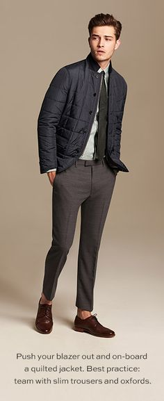 Push your blazer out and on-board a quilted jacket, Best practice: team with slim trousers and oxfords.