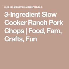 3-Ingredient Slow Cooker Ranch Pork Chops | Food, Fam, Crafts, Fun