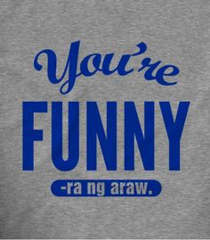 Youre Funny - Meme Shirts - Ideas of Meme Shirts - You're Funny (-ra ng araw) Pinoy Funny T-shirts Hugot Lines Tagalog Funny, Tagalog Quotes Hugot Funny, Hugot Quotes, Funny Qoutes, Hilarious Memes, Funny Tweets, Fun Funny, Super Funny, Memes Pinoy