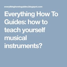 Everything How To Guides: how to teach yourself musical instruments? Musical Instruments, Everything, Musicals, Period, Teaching, Music Instruments, Instruments, Education, Onderwijs