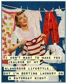 I don't want to make you jealous of my glamorous lifestyle, but I'm sorting laundry on a Saturday night.