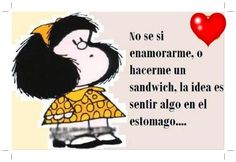 Oh Mafalda! I don't know whether I'm in love or I should make a sandwich, the idea is to feel something in the stomach. Funny Quotes, Funny Memes, Hilarious, Motivational Quotes, Mafalda Quotes, Sandwiches, Quotes En Espanol, Evil Twin, Inspirational Phrases