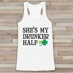St. Patrick's Tank Top - Funny St. Patrick's Day Tank - Women's White Tank Top - Drinking Shirt - My Drunker Half - Funny Matching Shirts