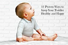 12 Proven Ways to Keep Your Toddler Healthy and Happy