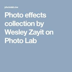 Photo effects collection by Wesley Zayit on Photo Lab