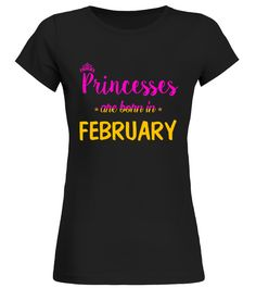 CHECK OUT OTHER AWESOME DESIGNS HERE!        Shop for Birthday Gift Guide shirts, hoodies and gifts. Find Birthday Gift Guide designs printed with care on top quality garments.     Best birthday t-shirt for all Men, Women, Kid born in February, Wear this and receive compliments. Best to gift your love ones, Princesses Are Born In February Men, Women, Kid T-shirt, Birthday Gift.       TIP: If you buy 2 or more (hint: make a gift for someone or team up) you'll save quite a lot on shipp...