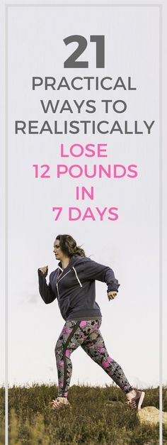 21 practical ways to lose 12 pounds in 7 days.