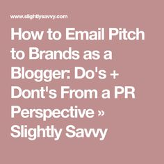 How to Email Pitch to Brands as a Blogger: Do's + Dont's From a PR Perspective » Slightly Savvy