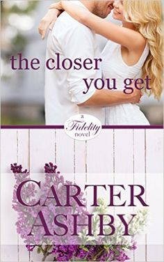 The Closer You Get (Fidelity Book 1) - Kindle edition by Carter Ashby. Literature & Fiction Kindle eBooks @ Amazon.com.