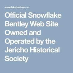 Official Snowflake Bentley Web Site Owned and Operated by the Jericho Historical Society