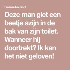 Deze man giet een beetje azijn in de bak van zijn toilet. Wanneer hij doortrekt? Ik kan het niet geloven!