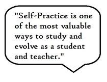 """self-practice is one of the most valuable ways to study and evolve as a student and teacher."""