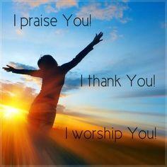 I Praise You! I Thank you! I Worship You Lord!