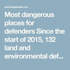 Most dangerous places for defenders Since the start of 2015, 132 land and environmental defenders have died in Brazil: the highest number on Earth. Many of the killings were of people trying to combat illegal logging in the Amazon. The Philippines comes second on the list, with 75 deaths in all. Honduras remains the most dangerous country to be a defender, with more killings per capita than anywhere else