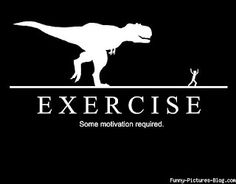 It is important to be motivated when exercising... and this one made me laugh when i saw it.