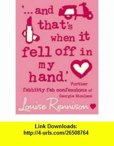 ...and Thats When It Fell Off in My Hand  (Confessions of Georgia Nicolson) (9780007193264) Louise Rennison , ISBN-10: 0007193262  , ISBN-13: 978-0007193264 ,  , tutorials , pdf , ebook , torrent , downloads , rapidshare , filesonic , hotfile , megaupload , fileserve