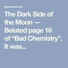 """The Dark Side of the Moon — Belated page 16 of""""Bad Chemistry"""". It was..."""