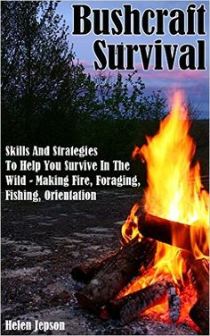 Amazon.com: Bushcraft Survival: Skills And Strategies To Help You Survive In The Wild- Making Fire, Foraging, Fishing And Orientation: (bushcraft, bushcraft outdoor ... Survival Books, Survival, Survival Books) eBook: Helen Jepson: Kindle Store