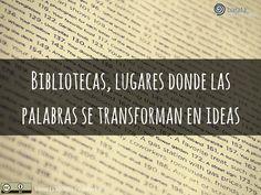Bibliotecas, lugares donde las palabras se transforman en ideas