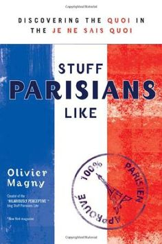 Social Book List: Stuff Parisians Like: Discovering the Quoi in the Je Ne Sais Quoi by Olivier Magny