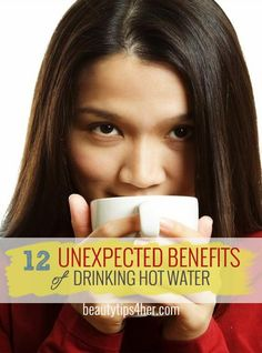 12 Unexpected Benefits of Drinking Warm / Hot Water | Beauty and MakeUp Tips