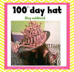 Send home an inexpensive hat with each child and have the families decorate it with 100 of something (buttons, army men, feathers, etc.).  Use hot glue, velcro, or sew them on.