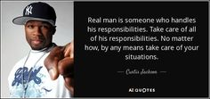 quote-real-man-is-someone-who-handles-his-responsibilities-take-care-of-all-of-his-responsibilities-curtis-jackson-128-72-90.jpg (850×400)
