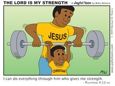 """The Lord is My Strength by Mike Waters...""""I can do everything through him who gives me strength."""" Philippines 4:13"""