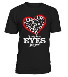 Limited Edition Only have eyes for you   => Check out this shirt by clicking the image, have fun :) Please tag, repin & share with your friends who would love it. Perfect Matching Couple Shirt, Valentine's Day Shirt, anniversaries shirt #valentines #love # #hoodie #ideas #image #photo #shirt #tshirt #sweatshirt #tee #gift #perfectgift #birthday #Christmas