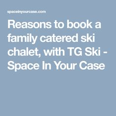 Reasons to book a family catered ski chalet, with TG Ski - Space In Your Case
