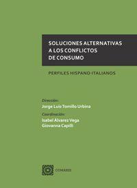 Soluciones alternativas a los conflictos de consumo : perfiles hispano-italianos / Jorge Tomillo Urbina (dir.) ; Isabel Álvarez Vega, Giovanna Capilli (coords.) ; autores, Alpa, Guido [y otros]