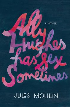 Writing Tips from Jules Moulin, author of Ally Hughes Has Sex Sometimes | Penguin Random House