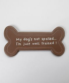 Take a look at this 'I'm Just Well Trained' Dog Bone Sign by Lucky Dog on #zulily today!