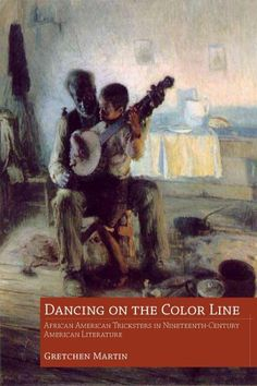Dancing on the Color Line: African American Tricksters in Nineteenth-Century American Literature