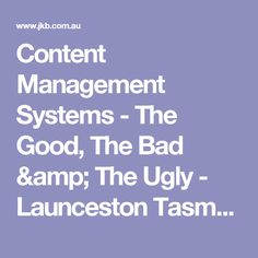 Content Management Systems - The Good, The Bad & The Ugly - Launceston Tasmania - JKB Web Solutions