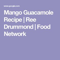 Mango Guacamole Recipe | Ree Drummond | Food Network