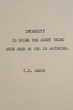 L'intégrité, c'est faire les choses de façon honnête même quand il n'y a personne qui regarde.