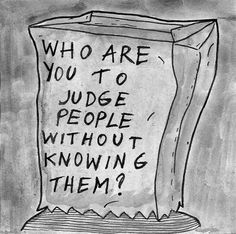 I chose this picture because I think a big part of the problem is that people judge people without knowing them, which is just wrong Stop Bullying Now, Anti Bullying, Stop Bullying Quotes, Bullying Posters, Bully Quotes, Cyber Bullying, Stop Bulling, Plus Belle Citation, Judging Others