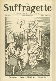 Edition of The Suffragette newspaper dated Friday April 25th 1913. On the front cover there is a full page illustration of a woman dressed in classical clothes holding aloft a baby. In the front an angel or cupid child with wings holds aloft a copy of the Suffragette. Below is the caption 'Suffragette Week - March On! March On!'.     Date  1913