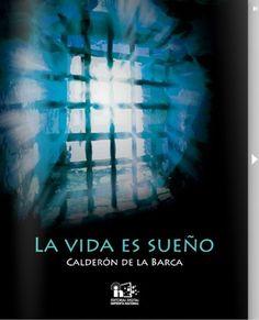 """La vida es sueño Calderón de la Barca. """"...Sueña el rey que es rey, y vive con ese engaño mandando, disponiendo y gobernando..."""""""
