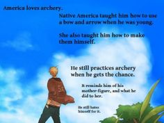 """""""America loves archery. Native America taught him how to use a bow and arrow when he was young. She also taught him how to make them himself..."""